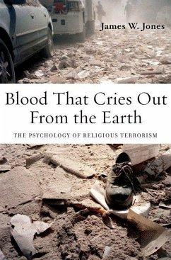 Blood That Cries Out from the Earth: The Psychology of Religious Terrorism - Jones, James