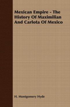 Mexican Empire - The History of Maximilian and Carlota of Mexico
