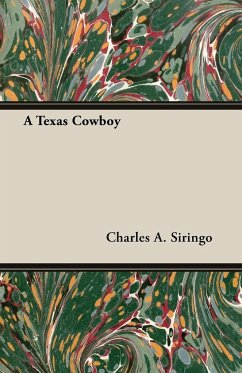 A Texas Cowboy - Siringo, Charles A.; Sirngo, Charles A.
