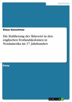 Die Etablierung der Sklaverei in den englischen Festlandskolonien in Nordamerika im 17. Jahrhundert - Genschmar, Klaus