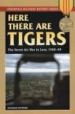 Here There Are Tigers: The Secret Air War in Laos, 1968-69