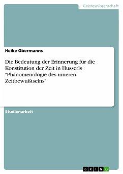 """Die Bedeutung der Erinnerung für die Konstitution der Zeit in Husserls """"Phänomenologie des inneren Zeitbewußtseins"""""""