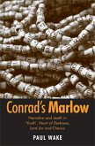 Conrad's Marlow: Narrative and Death in 'youth', Heart of Darkness, Lord Jim and Chance