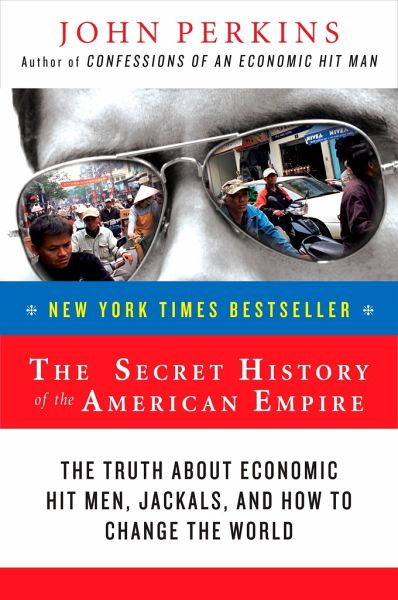 The Secret History of the American Empire - Perkins, John