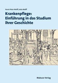Krankenpflege: Einführung in das Studium ihrer Geschichte - Wolff, Horst-Peter; Wolff, Jutta