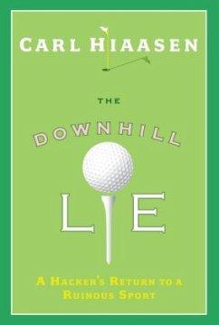 The Downhill Lie: A Hacker's Return to a Ruinous Sport - Hiaasen, Carl