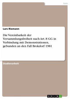 Die Vereinbarkeit der Versammlungsfreiheit nach Art. 8 GG in Verbindung mit Demonstrationen, gebunden an den Fall Brokdorf 1981 - Riemann, Lars