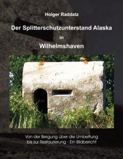 Der Splitterschutzunterstand Alaska in Wilhelmshaven - Raddatz, Holger