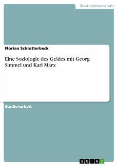 Eine Soziologie des Geldes mit Georg Simmel und Karl Marx - Schlotterbeck, Florian