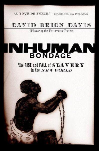 Inhuman Bondage - Davis, David Brion