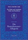 Der Wahre und Unsichtbare Orden vom Rosenkreuz / Die Rosenkreuzer-Allegorie