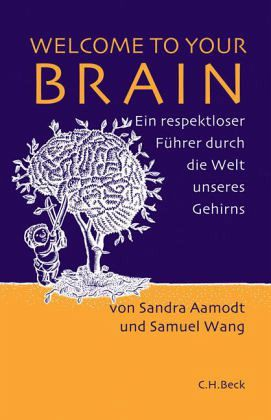Welcome to your Brain - Aamodt, Sandra; Wang, Samuel