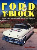 Ford Y-Block: How to Repair and Rebuild the 1954-62 Ford Ohv V-8