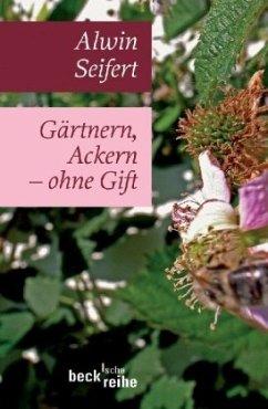 Gärtnern, Ackern - ohne Gift - Seifert, Alwin