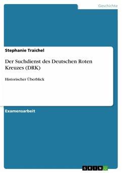 Der Suchdienst des Deutschen Roten Kreuzes (DRK) - Traichel, Stephanie