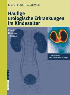 Häufige urologische Erkrankungen im Kindesalter - Steffens, Joachim;Siemer, Stefan