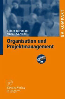 Organisation und Projektmanagement - Bergmann, Rainer; Garrecht, Martin