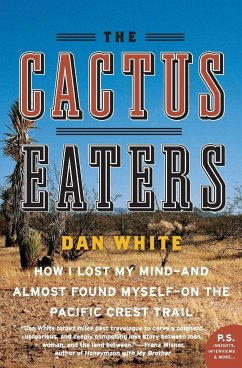 The Cactus Eaters: How I Lost My Mind--And Almost Found Myself--On the Pacific Crest Trail