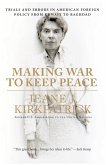 Making War to Keep Peace: Trials and Errors in American Foreign Policy from Kuwait to Baghdad