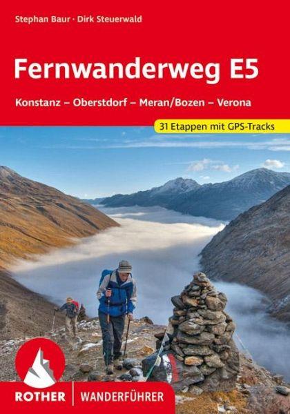 Fernwanderweg E5 Konstanz – Oberstdorf – Meran/Bozen – Verona - Baur, Stephan; Steuerwald, Dirk
