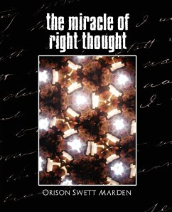 The Miracle of Right Thought (New Edition) - Marden, Orison Swett; Orison Swett Marden