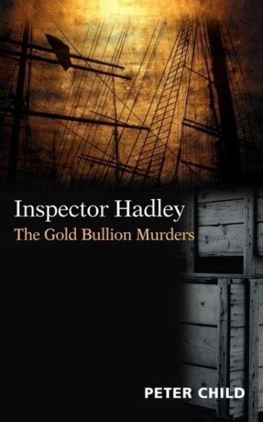Inspector Hadley - The Gold Bullion Murders - Child, Peter