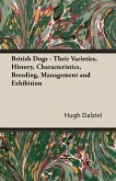 British Dogs - Their Varieties, History, Characteristics, Breeding, Management and Exhibition