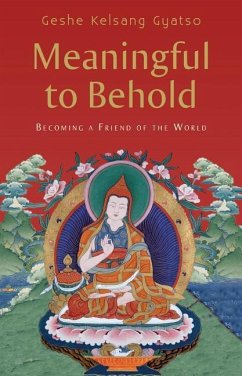 Meaningful to Behold: Becoming a Friend of the World - Gyatso, Geshe Kelsang