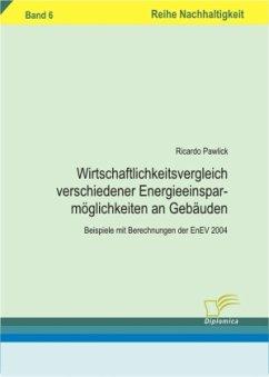 Wirtschaftlichkeitsvergleich verschiedener Energieeinsparmöglichkeiten an Gebäuden - Pawlik, Ricardo
