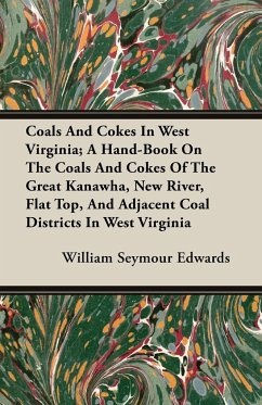 Coals And Cokes In West Virginia; A Hand-Book On The Coals And Cokes Of The Great Kanawha, New River, Flat Top, And Adjacent Coal Districts In West Virginia