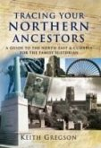 Tracing Your Northern Ancestors: A Guide to the North-East and Cumbria for the Family Historian
