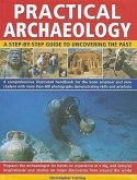 Practical Archaeology: A Step-By-Step Guide to Uncovering the Past