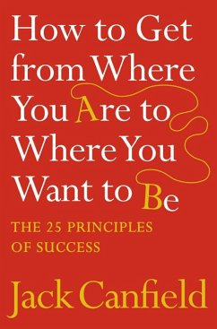 How to Get from Where You Are to Where You Want to Be - Canfield, Jack