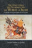 The Holy Cities, the Pilgrimage and the World of Islam: A History: From the Earliest Traditions Till 1925 (1344H)