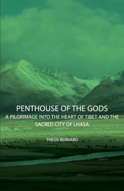 Penthouse of the Gods - A Pilgrimage into the Heart of Tibet and the Sacred City of Lhasa - Bernard, Theos