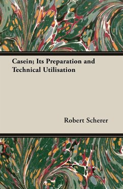 Casein; Its Preparation and Technical Utilisation - Scherer, Robert