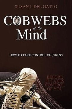 Cobwebs of the Mind: How to Take Control of Stress - Del Gatto, Susan J.