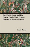 Bold Robin Hood And His Outlaw Band - Their Famous Exploits In Sherwood Forest