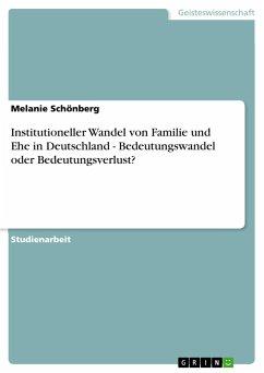 Institutioneller Wandel von Familie und Ehe in Deutschland - Bedeutungswandel oder Bedeutungsverlust?