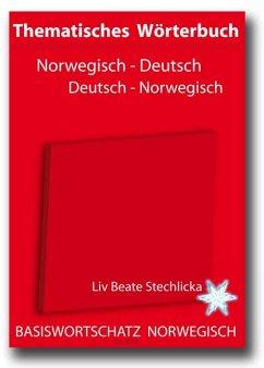Thematisches Wörterbuch Deutsch - Norwegisch / Norwegisch - Deutsch - Stechlicka, Liv Beate