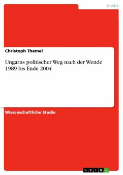 Ungarns politischer Weg nach der Wende 1989 bis Ende 2004 - Themel, Christoph