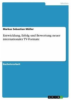 Entwicklung, Erfolg und Bewertung neuer internationaler TV-Formate - Müller, Markus Sebastian