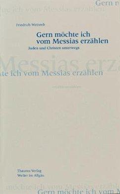 Gern möchte ich vom Messias erzählen - Weinreb, Friedrich