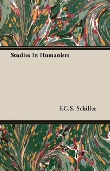 Studies In Humanism - Schiller, F. C. S.