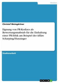 Eignung von PR-Kodizes als Bewertungsmaßstab für die Einhaltung einer PR-Ethik am Beispiel der Affäre Scharping/Hunzinger