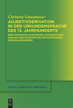 Adjektivderivation in der Urkundensprache des 13. Jahrhunderts - Ganslmayer, Christine