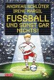 Fußball und sonst gar nichts! / Fußball und ... Bd. 1