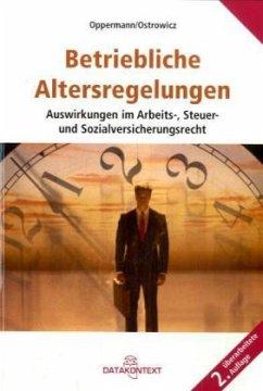 Betriebliche Altersregelungen und ihre Auswirkungen im Arbeits-, Steuer- und Sozialversicherungsrecht - Oppermann, Klaus; Ostrowicz, Alexander