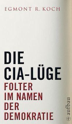 Die CIA-Lüge - Koch, Egmont R.