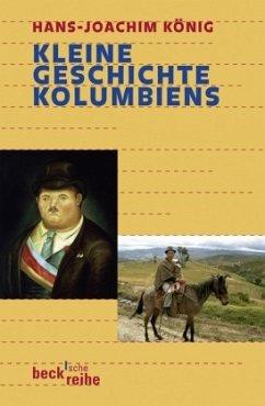 Kleine Geschichte Kolumbiens - König, Hans-Joachim